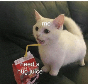 Juice, Hug, and  Need: me  need a  hug juice