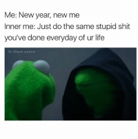 New Year's, New Year New Me, and Trendy: Me: New year, new me  Inner me: Just do the same stupid shit  you've done everyday of ur life  IG: @tank sinatra We never really change do we ( @tank.sinatra )