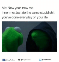 Memes, New Year's, and Panda: Me: New year, new me  Inner me: Just do the same stupid shit  you've done everyday of your life  @sleepy Pandame  O @Sleepy Panda me  @Sleepy Panda me