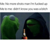 Drink up or shut up #wordsofwisdom: Me: No more shots man 'm fucked up  Me to me: didn't know you was a bitch Drink up or shut up #wordsofwisdom