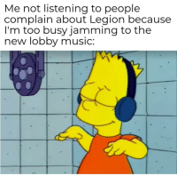 Love, Music, and Legion: Me not listening to people  complain about Legion because  I'm too busy jamming to the  new lobby music: