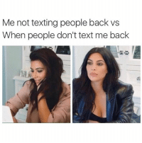 Fucking, Texting, and Fuck: Me not texting people back vs  When people don't text me back Me: *takes four days minimum to respond to someone* why the FUCK haven't they replied yet I sent it a whole 2 minutes ago