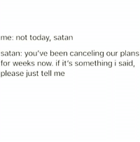 me: not today, satan  satan: you've been canceling our plans  for weeks now. if it's something i said,  please just tell me 😂😂😂😂😂 pettypost pettyastheycome straightclownin hegotjokes jokesfordays itsjustjokespeople itsfunnytome funnyisfunny randomhumor