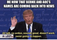 Sounds Good To Me: ME NOW THAT BERNIE AND AOC'S  NAMES ARE COMING BACKINTO NEWS  tituted 따nong teriving tletr ji  te  eJeople te alt  ent,  121  All talk, no action, sounds good, doesn't work,  never going to happen.