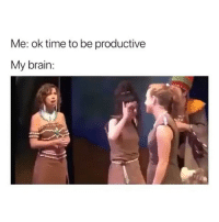 Memes, Brain, and Time: Me: ok time to be productive  My brain: Current situation: (contact us at partner@memes.com for credit-removal)