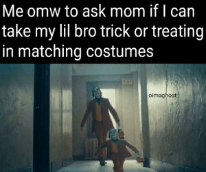 awesomacious:  Me and mini me: Me omw to ask mom if I can  take my lil bro trick or treating  in matching costumes  FEDT  oimaghost awesomacious:  Me and mini me
