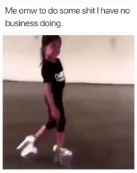 Funny, Shit, and Business: Me omw to do some shit I have no  business doing Lmaoo😂😂