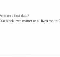 "All Lives Matter, Arguing, and Black Lives Matter: *me on a first date*  So black lives matter or all lives matter? ☝🏾☝🏽☝🏼☝🏿 Repost from our friend @thewayofwilson: ""If you really know me... You know I would say this✊🏾✊🏾 BlackLivesMatter To be honest, the fact that Black people had to create an entire movement to acknowledge that their humanity MATTERS is troubling and extremely disheartening. BlackLivesMatter is not stating that anybody's lives matter less or that Black lives matter more, it's truly just recognizing that in the society we live in, Black people are often seen as less than human (for a multitude of reasons) and thus treated inhumanely. Additionally, for people who say ""all lives matter"" as a response to BlackLivesMatter... Do you respond that way at a Breast Cancer event? Do you say ""all cancers matter"" or do you recognize that this event is highlighting Breast Cancer? How about at an event focused on the issue of Economic Oppression, do you say ""all oppression matters"" or do you recognize that this event is highlighting Economic Oppression? It's unbelievable that when Black people want to acknowledge the fact that their lives have VALUE, people truly feel the need to argue and invalidate that fact."" BlackLivesMatter Now & Forever✊🏾✊🏾 • • • • • • • • BlackisBeautiful Undocumedia Instagram ShareThisPost RaiseAwareness SpreadConsciousness"