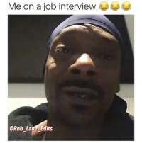 """Job Interview, Memes, and 🤖: Me on a job interview  @Rob Lane Edits """"I ain't trippin, y'all trippin"""" 😂💀 @rob_lane_edits @snoopdogg WAHH"""