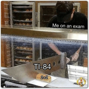 Ti 84, Sure, and Making: Me on an exam  TI-84  2+2 Just making sure