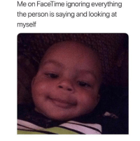 Facetime, Memes, and 🤖: Me on FaceTime ignoring everything  the person is saying and looking at  myself What did you say? 😂
