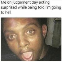 Funny, Acting, and Hell: Me on judgement day acting  surprised while being told I'm going  to hell Tag a sinner 😂😂💀😩