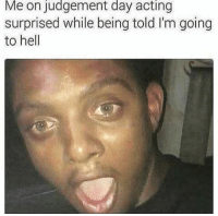 Blackpeopletwitter, Mean, and Acting: Me on judgement day acting  surprised while being told I'm going  to hell <p>Whatchu mean? (via /r/BlackPeopleTwitter)</p>