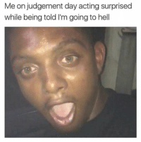 *causes scene* 😩😩😩 *falls out and has asthma attack* thesejokesyall: Me on judgement day acting surprised  while being told I'm going to hell *causes scene* 😩😩😩 *falls out and has asthma attack* thesejokesyall