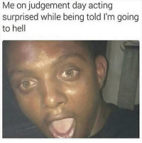 😱😱😱🤣🤣🤣: Me on judgement day acting  surprised while being told I'm going  to hell 😱😱😱🤣🤣🤣