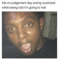 Surprised Meme: Me on judgement day acting surprised  while being told I'm going to hell