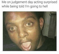 """Memes, 🤖, and Judgement Day: Me on judgement day acting surprised  while being told I'm going to hell """"Wowwwwwww"""" • ➫➫ Follow @savagememesss for more posts daily"""