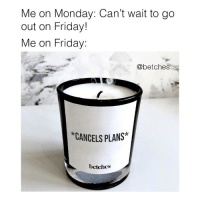 Friday, Link, and Monday: Me on Monday: Can't wait to go  out on Friday!  Me on Friday:  @betches  *CANCELS PLANS  betches *cough* I'm sick *cough* link in bio or betches.co-cancelsplans