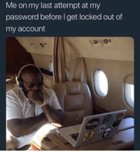 45 Dank Memes to Freshen Up Your Day: Me on my last attempt at my  password before I get locked out of  my account  BELAIRE 45 Dank Memes to Freshen Up Your Day