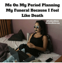 Click, Period, and Death: Me On My Period Planning  My Funeral Because I Feel  Like Death  @GoddessDetox  GoddessDetox.org Follow @GoddessDetox their Goddess Detox Pearls may be able to help with those painful period cramps. ➡️ Click The Link In Their Bio or Go To GoddessDetox.org @goddessdetox