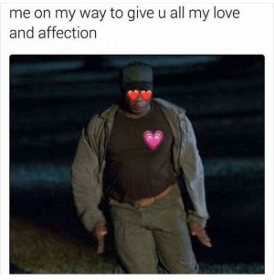 Love, Heart, and On My Way: me on my way to give u all my love  and affection Find my heart in the sunken place