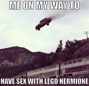 Hermione, Lego, and Sex: ME ON MY WAY TO  HAVE SEX WITH LEGO HERMIONE OH YEAH WOO YEAH WOO