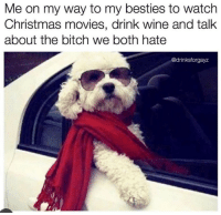 Bitch, Christmas, and Movies: Me on my way to my besties to watch  Christmas movies, drink wine and talk  about the bitch we both hate  @drinksforgayz