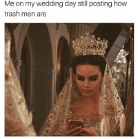 Funny, Shade, and Trash: Me on my wedding day still posting hovw  trash men are Till death do I throw shade😈 Via @2psychobitches
