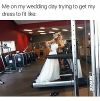 Funny, Dress, and Wedding: Me on my wedding day trying to get my  dress to fit like Just 500 more miles to go🏃🏼♀️💨 girlsthinkimfunnytwitter trainingtorunaway