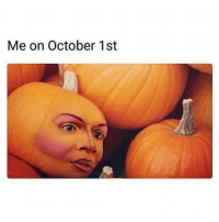 Meme, Tbh, and Grindr: Me on October 1st This meme is my favorite October tradition, tbh