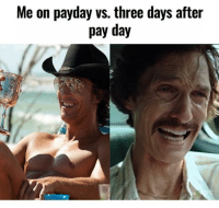 Me on payday vs. three days after  pay day