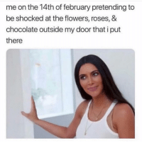 Chocolate, Flowers, and Today: me on the 14th of february pretending to  be shocked at the flowers, roses, &  chocolate outside my door that i put  there Prepare for a lot of valentines posts today
