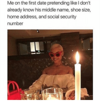 Definitely, Instagram, and Memes: Me on the first date pretending like l don't  already know his middle name, shoe size,  home address, and social security  number Tell me more about your web series that I definitely haven't already seen...  (via  instagram.com/girlwithnojob)