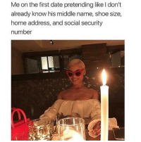 Memes, Date, and Home: Me on the first date pretending likeldon't  already know his middle name, shoe size,  home address, and social security  number Haiii 😁 Rp @thespeckyblonde @thespeckyblonde @thespeckyblonde @thespeckyblonde