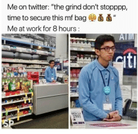 "Funny, Girls, and Lol: Me on twitter: ""the grind don't stopppp,  time to secure this mf bag ǎ  Me at work for 8 hours  NON14  1999 😂😂😂 - - - - funnyshit funmemes100 instadaily instaday daily posts fun nochill girl savage girls boys men women lol lolz follow followme follow for more funny content 💯 @funmemes100"