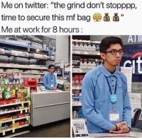 """Twitter, Work, and Time: Me on twitter: """"the grind don't stopppp,  time to secure this mf bag ei d'  Me at work for 8 hours:  NOV1A"""