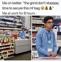 "Facts, Lmao, and Memes: Me on twitter: ""the grind don't stopppp,  time to secure this mf bag ) d'  Me at work for 8 hours:  ATI  1999 Lmao facts 😂💯"