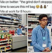 "Latinos, Memes, and Twitter: Me on twitter: ""the grind don't stopppp  time to secure this mf bag  Me at work for 8 hours  1999 Lmaoo 😎😎😎😂😂 🔥 Follow Us 👉 @latinoswithattitude 🔥 latinosbelike latinasbelike latinoproblems mexicansbelike mexican mexicanproblems hispanicsbelike hispanic hispanicproblems latina latinas latino latinos hispanicsbelike"
