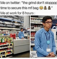 "Twitter, Work, and Time: Me on twitter: ""the grind don't stopppp  time to secure this mf bag (a d'  Me at work for 8 hours meirl"