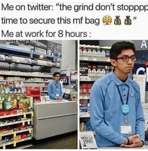 "Dank, Memes, and Target: Me on twitter: ""the grind don't stopppp  time to secure this mf bag (a d'  Me at work for 8 hours meirl by frezzhberry MORE MEMES"