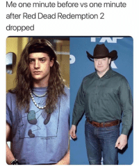 Anaconda, Dank, and Red Dead Redemption: Me one minute before vs one minute  after Red Dead Redemption 2  dropped 100%