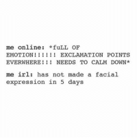 Memes, 🤖, and Botox: me online  *fuLL OF  EMOTION EXCLAMATION POINTS  EVERWHERE NEEDS TO CALM DOWN  me irl: has not made a facial  expression in 5 days RBF keeps you young AND is cheaper than Botox - FACT 🖕🏼🙅🏽😐😐😐😐😐😐 thebasicbitchlife