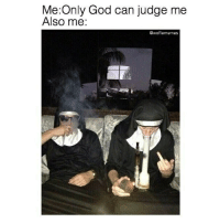 Judge Me: Me:Only God can judge me  Also me:  @wolfiememes