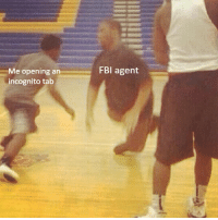 He Needs Some Milk: Me opening an  incognito tab  FBl agent
