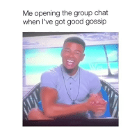 Tag the groupchat squaddddd: Me opening the group chat  when I've got good gossip Tag the groupchat squaddddd