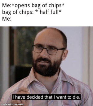 Reddit, Chips, and Made: Me:*opens bag of chips*  bag of chips: * half full  Me:  I have decided that I want to die.  made with mematic I paid 4.69 for this!