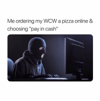 "Funny, Pizza, and Twitter: Me ordering my WCW a pizza online &  choosing ""pay in cash"" Lmaooo. 🍕 (Credit: Lowlifee-Twitter)"