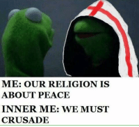 ~Shieldmaiden: ME: OUR RELIGION IS  ABOUT PEACE  INNER ME: WE MUST  CRUSADE ~Shieldmaiden