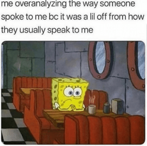 15 Anxiety Memes For The Chronically Anxious: me overanalyzing the way someone  spoke to me bc it was a lil off from how  they usually speak to me 15 Anxiety Memes For The Chronically Anxious