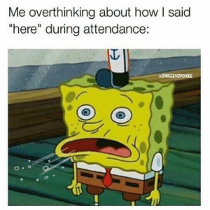 """Memes, Today, and How: Me overthinking about how I said  here"""" during attendance:  SNAZZOSPONCE 70 NEWEST MEMES FOR TODAY #220"""